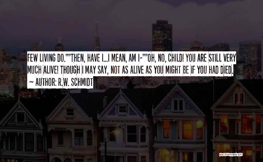 I May Not Say Much Quotes By R.W. Schmidt