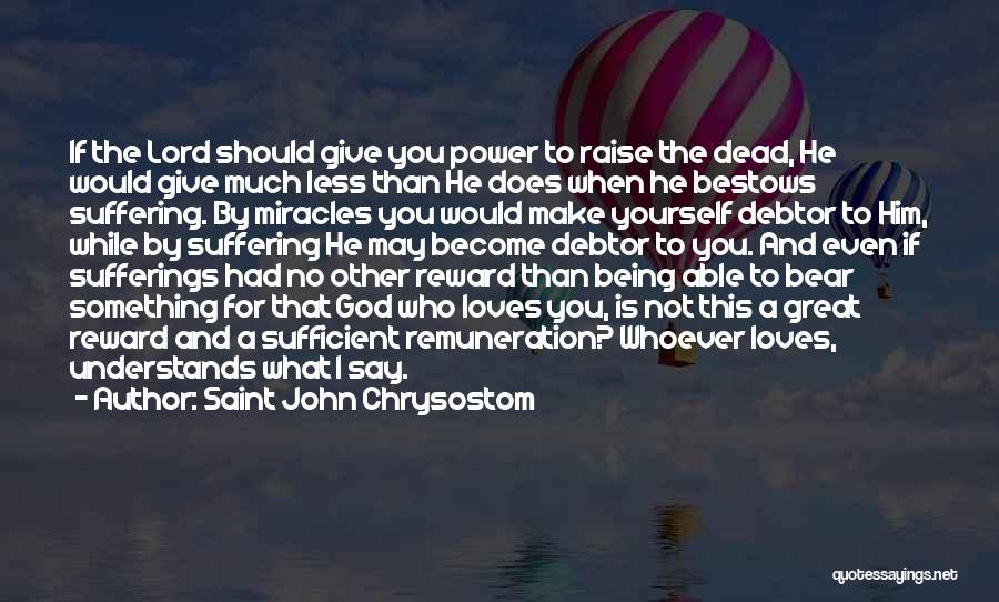 I May Not Say Much Quotes By Saint John Chrysostom
