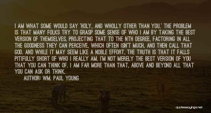 I May Not Say Much Quotes By Wm. Paul Young