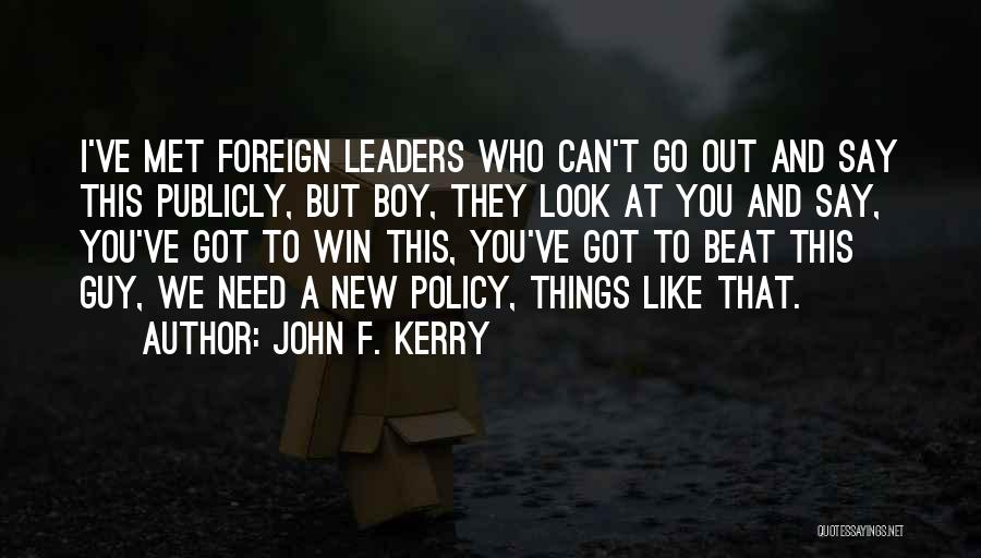 I Met A New Guy Quotes By John F. Kerry