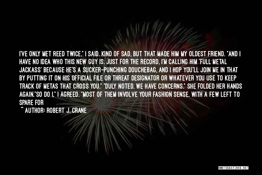 I Met A New Guy Quotes By Robert J. Crane
