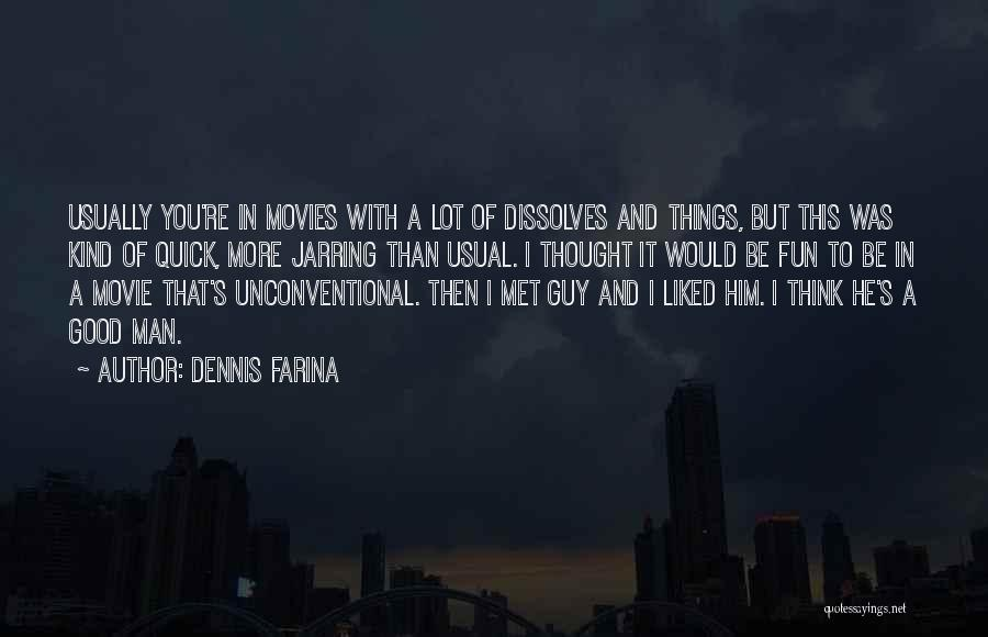 I Met This Guy Quotes By Dennis Farina