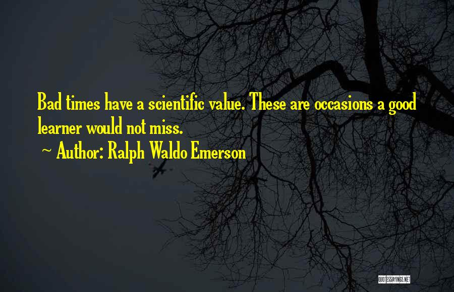 I Miss All The Good Times We Had Quotes By Ralph Waldo Emerson