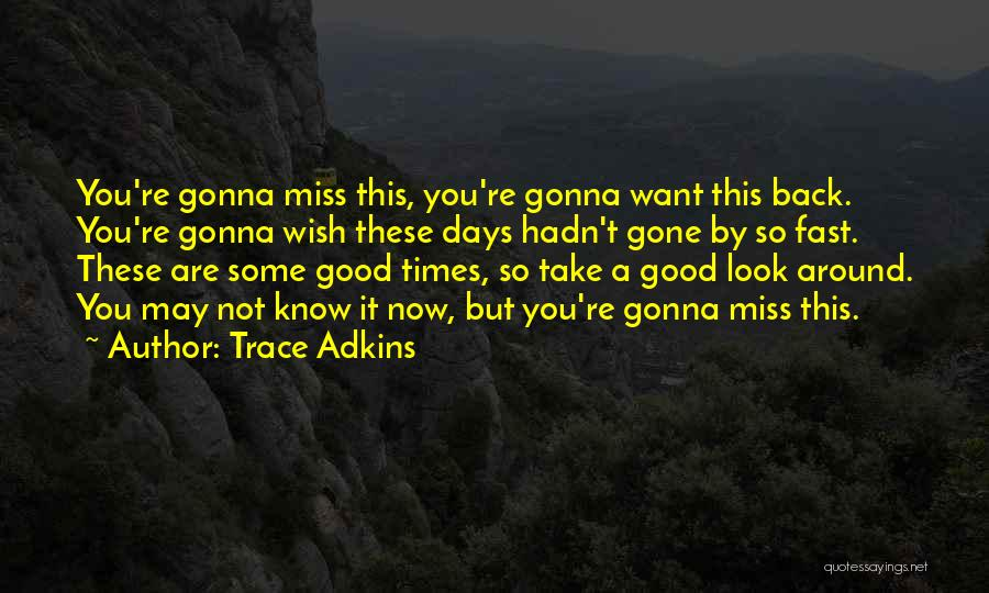 I Miss All The Good Times We Had Quotes By Trace Adkins
