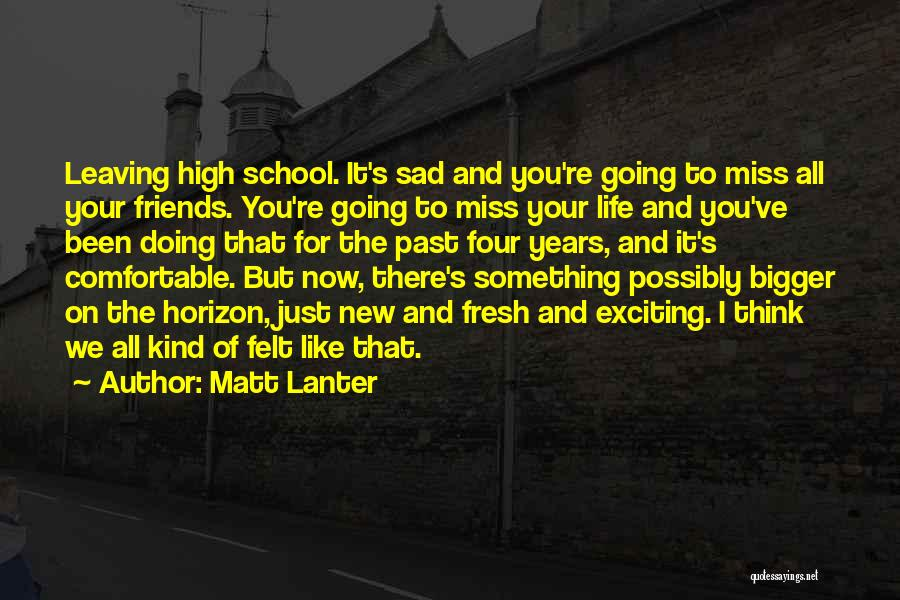 I Miss My School Life And Friends Quotes By Matt Lanter