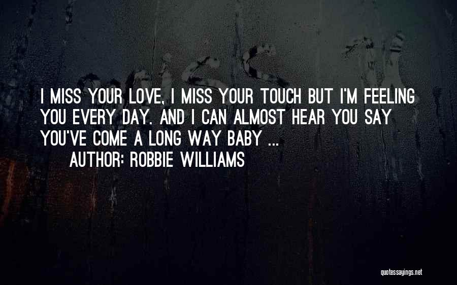 I Miss You Baby Quotes By Robbie Williams