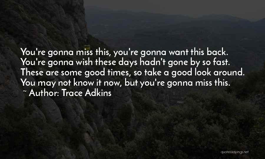 I Miss You Baby Quotes By Trace Adkins