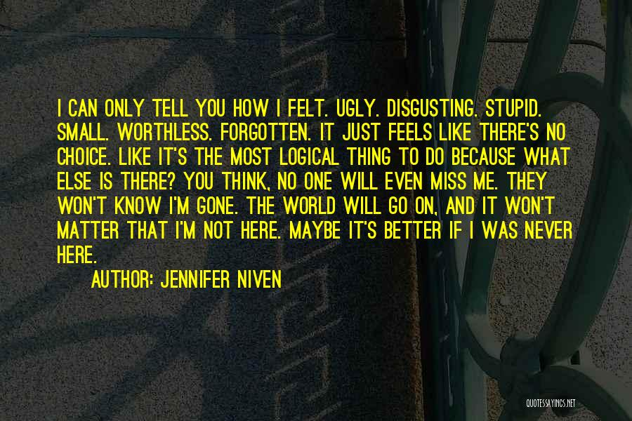 I Miss You Because Quotes By Jennifer Niven