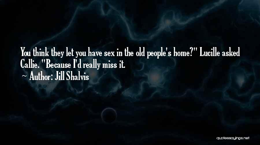 I Miss You Because Quotes By Jill Shalvis
