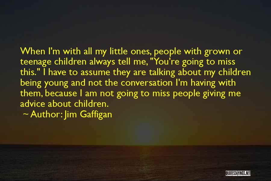 I Miss You Because Quotes By Jim Gaffigan