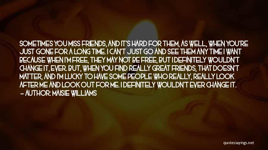 I Miss You Because Quotes By Maisie Williams