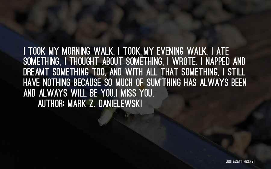 I Miss You Because Quotes By Mark Z. Danielewski