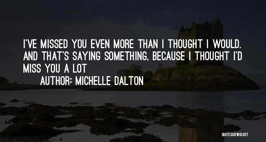 I Miss You Because Quotes By Michelle Dalton
