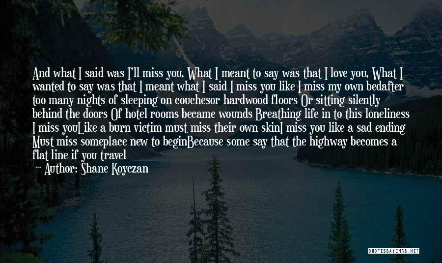 I Miss You Because Quotes By Shane Koyczan