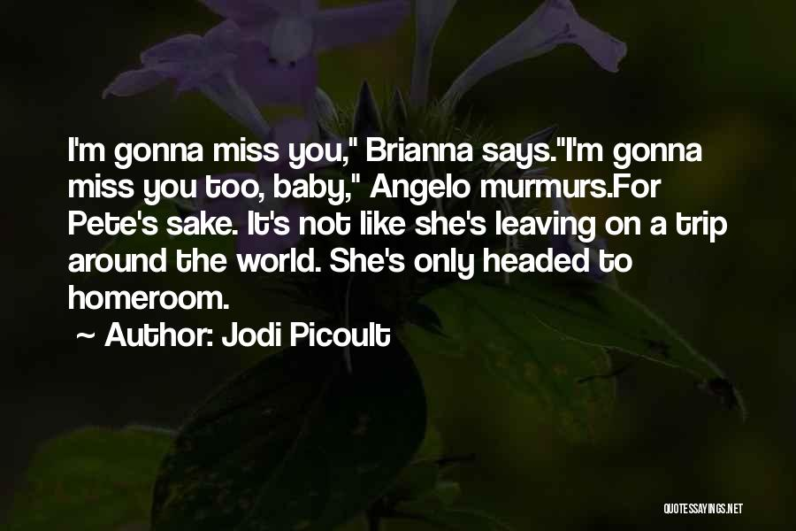 I Miss You More Baby Quotes By Jodi Picoult