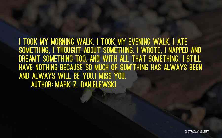 I Miss You So Quotes By Mark Z. Danielewski