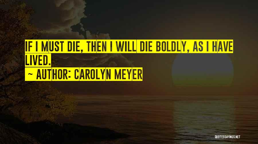 I Must Die Quotes By Carolyn Meyer