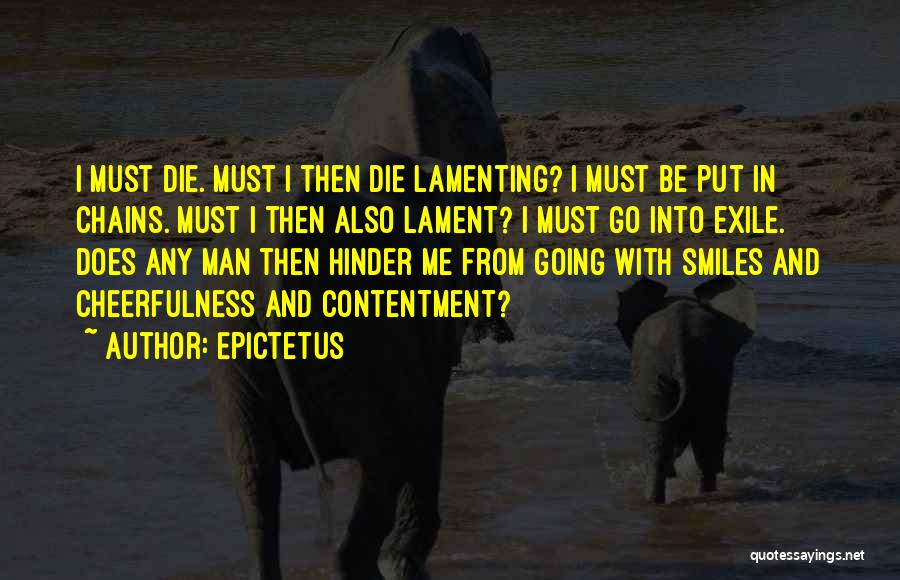 I Must Die Quotes By Epictetus
