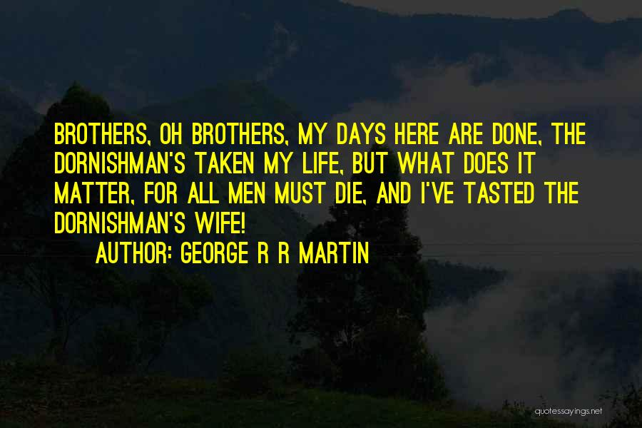 I Must Die Quotes By George R R Martin