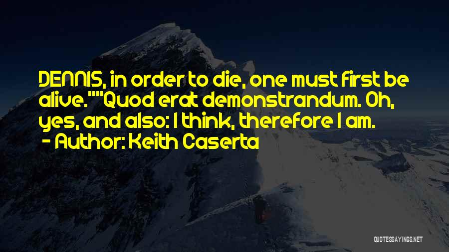 I Must Die Quotes By Keith Caserta
