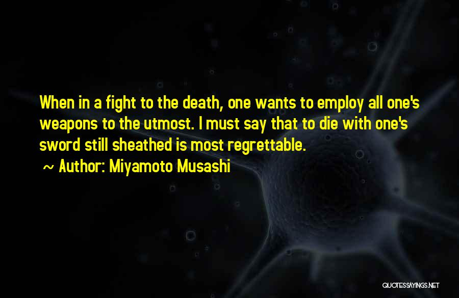 I Must Die Quotes By Miyamoto Musashi