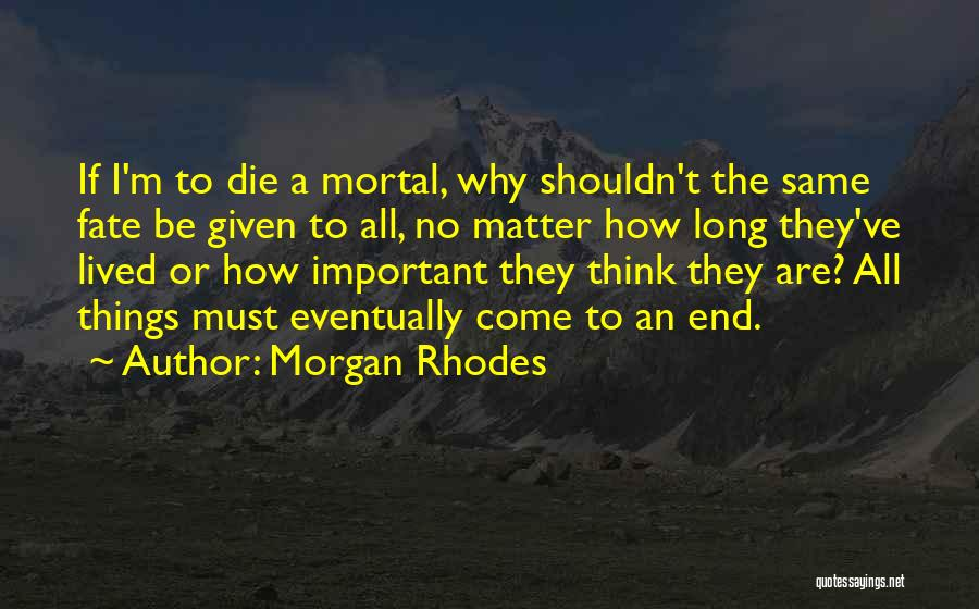I Must Die Quotes By Morgan Rhodes