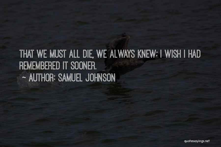 I Must Die Quotes By Samuel Johnson