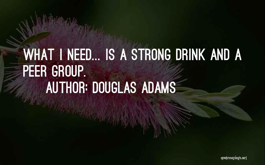 Top 4 I Need A Strong Drink Quotes & Sayings