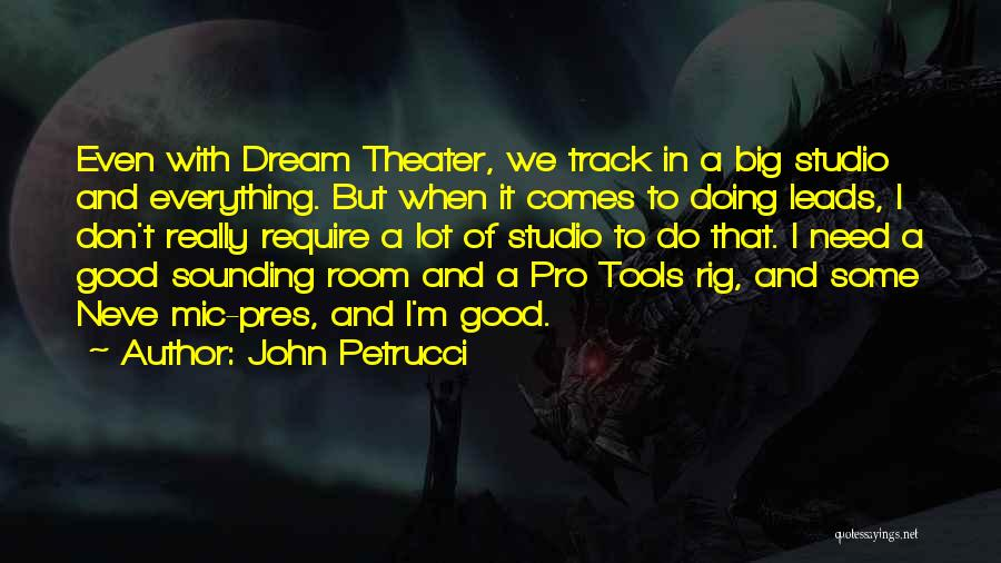I Need Some Really Good Quotes By John Petrucci