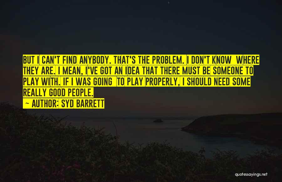 I Need Some Really Good Quotes By Syd Barrett