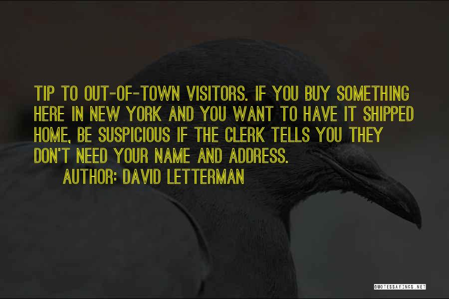 I Need To Get Out Of This Town Quotes By David Letterman