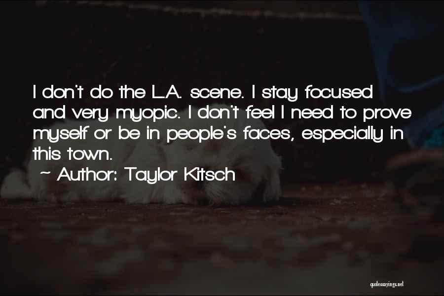 I Need To Get Out Of This Town Quotes By Taylor Kitsch