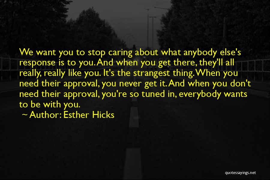 I Need To Stop Caring So Much Quotes By Esther Hicks