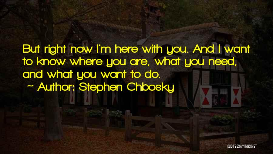 Top 100 I Need You Here Now Quotes Sayings