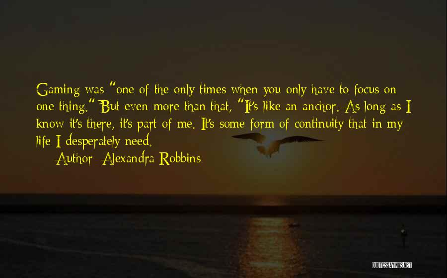 I Need You More Than You Need Me Quotes By Alexandra Robbins