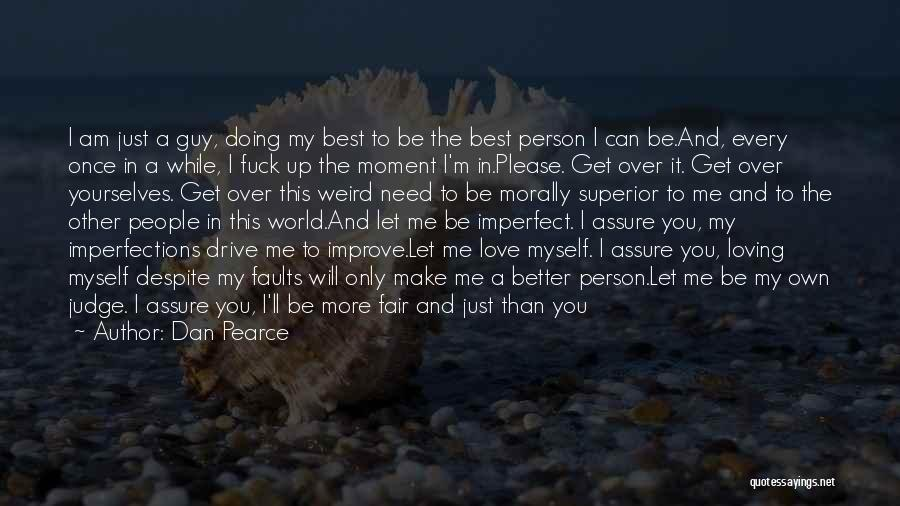 I Need You More Than You Need Me Quotes By Dan Pearce