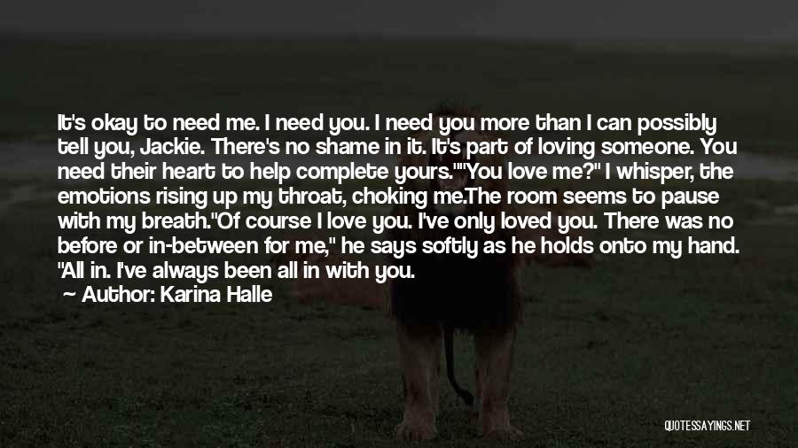 I Need You More Than You Need Me Quotes By Karina Halle