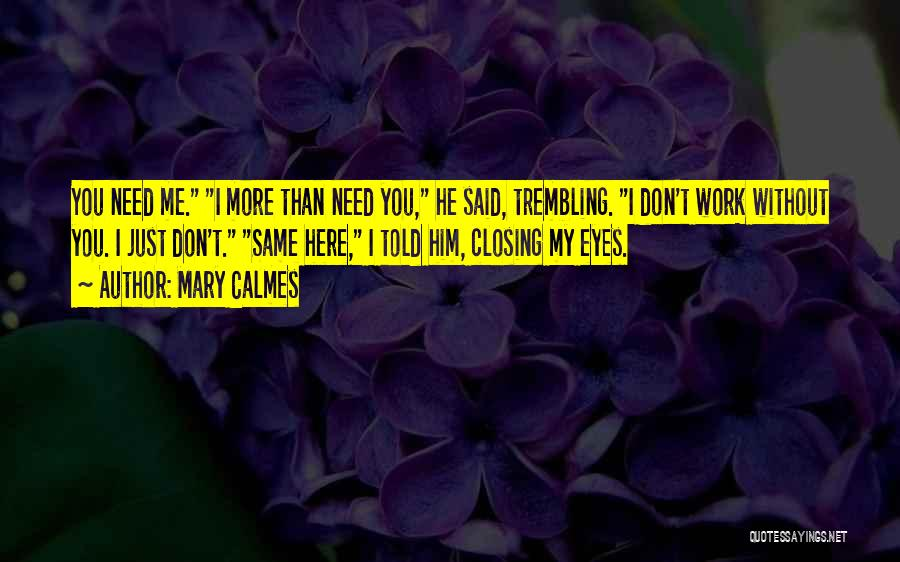 I Need You More Than You Need Me Quotes By Mary Calmes