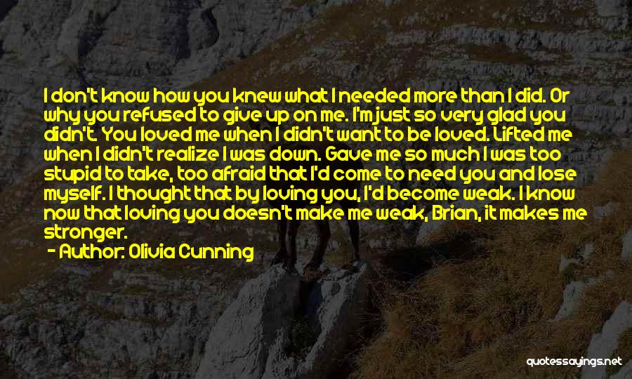 I Need You More Than You Need Me Quotes By Olivia Cunning