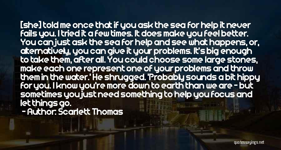 I Need You More Than You Need Me Quotes By Scarlett Thomas