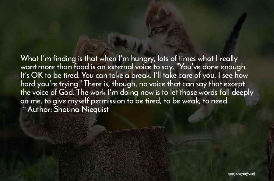 I Need You More Than You Need Me Quotes By Shauna Niequist