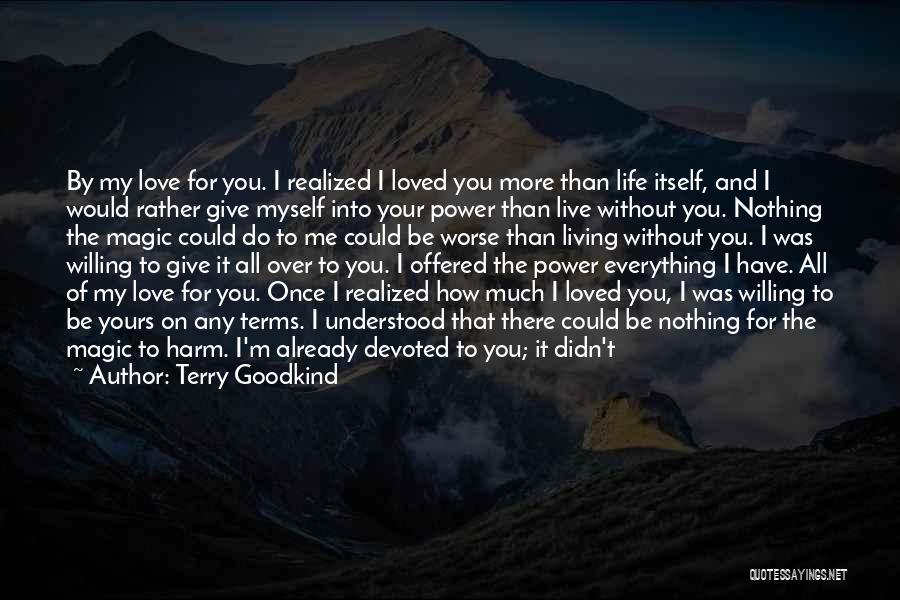 I Need You More Than You Need Me Quotes By Terry Goodkind