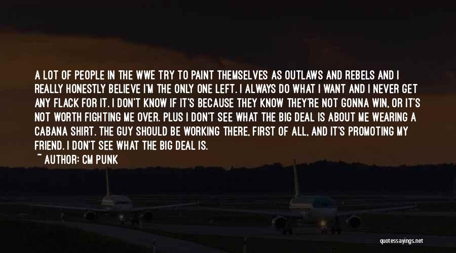 I Never Know What I Want Quotes By CM Punk