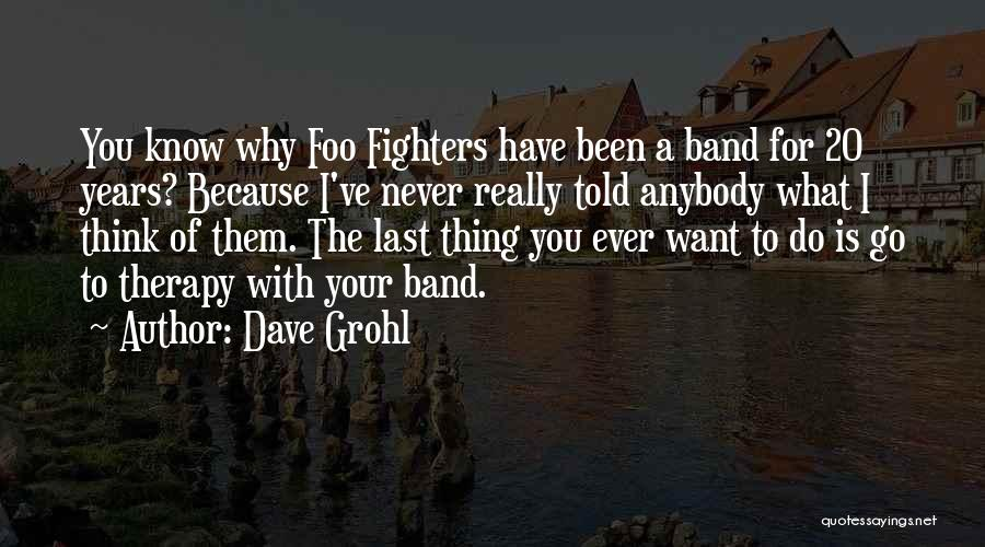 I Never Know What I Want Quotes By Dave Grohl