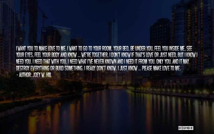 I Never Know What I Want Quotes By Joey W. Hill