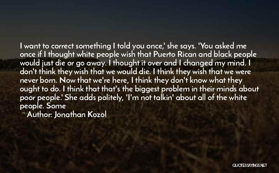 I Never Know What I Want Quotes By Jonathan Kozol