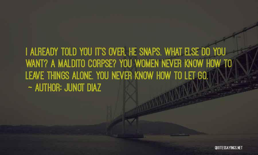 I Never Know What I Want Quotes By Junot Diaz