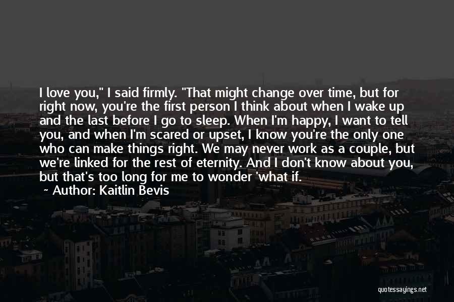 I Never Know What I Want Quotes By Kaitlin Bevis