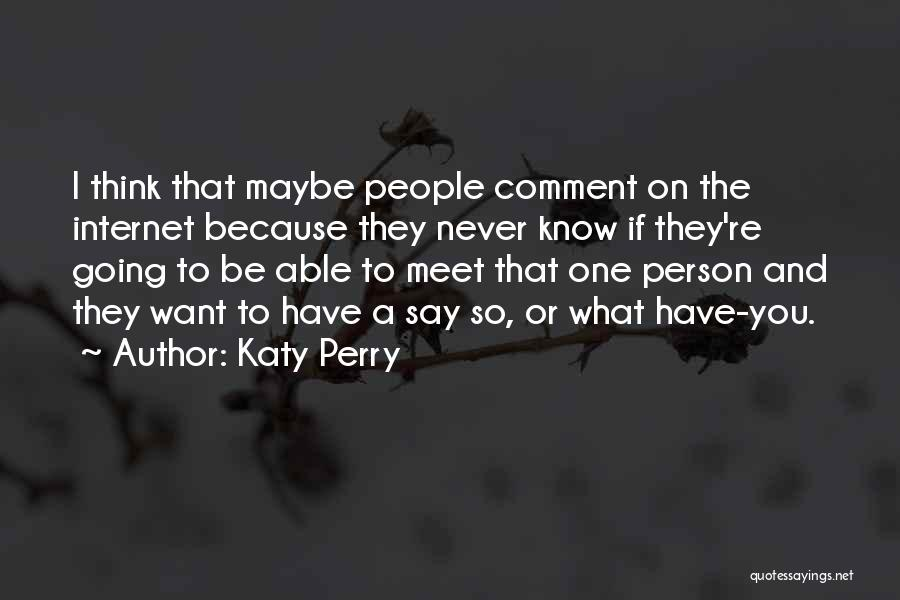 I Never Know What I Want Quotes By Katy Perry