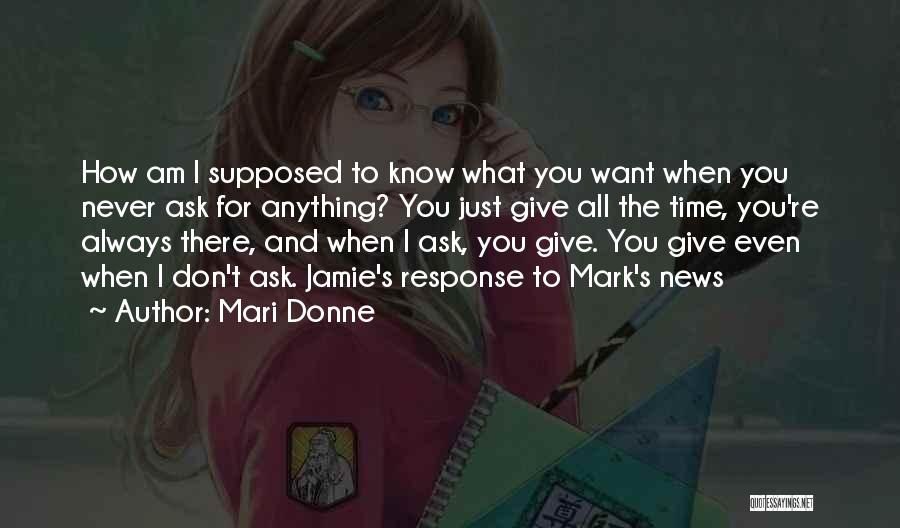 I Never Know What I Want Quotes By Mari Donne